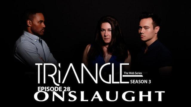 "TRIANGLE Season 3 Episode 28 "" Onslaught """