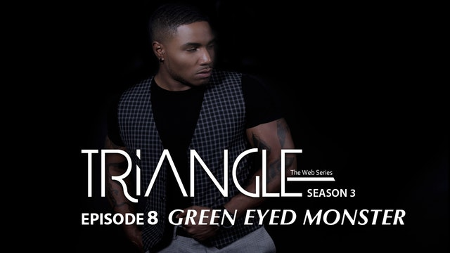 "TRIANGLE Season 3 Episode 8 ""Green Eyed Monster"""