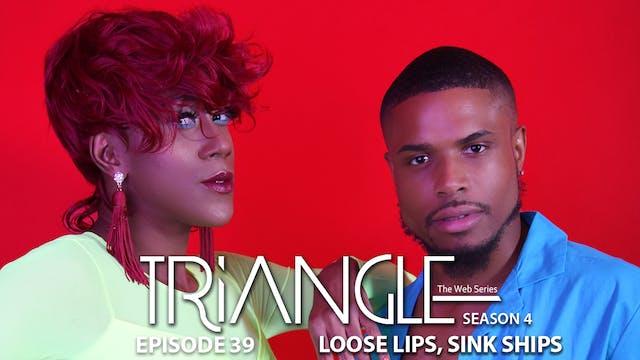 "TRIANGLE Season 4 Ep 39 ""Loose Lips, Sink Ships"""