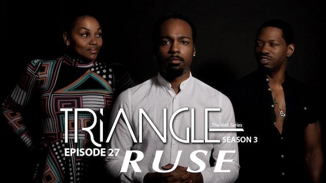 "TRIANGLE Season 3 Episode 27 "" Ruse """