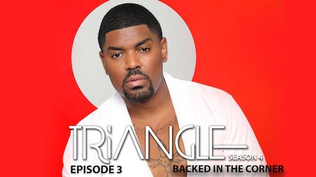 "TRIANGLE Season 4 Episode 3 "" Backed ..."