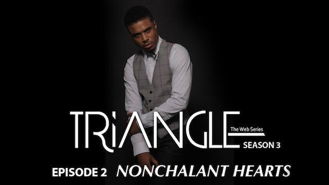 """TRIANGLE Season 3 Episode 2 """"Nonchalant Hearts"""""""