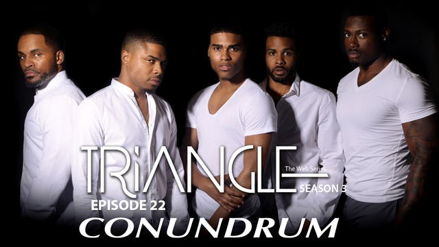 "TRIANGLE Season 3 Episode 22 "" Conundrum """