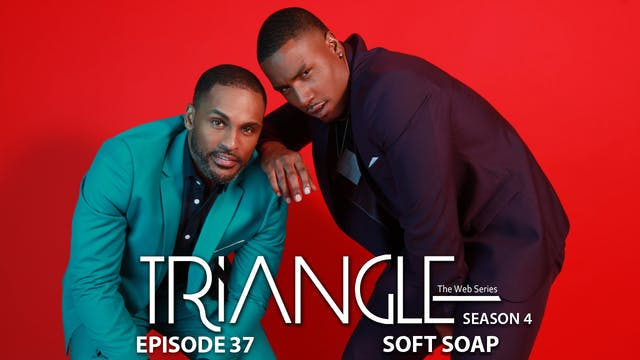 "TRIANGLE Season 4 Episode 37 ""Soft-Soap"""
