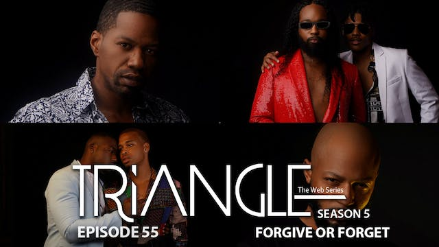"TRIANGLE Season 5 Episode 55 ""Forgive or Forget"""