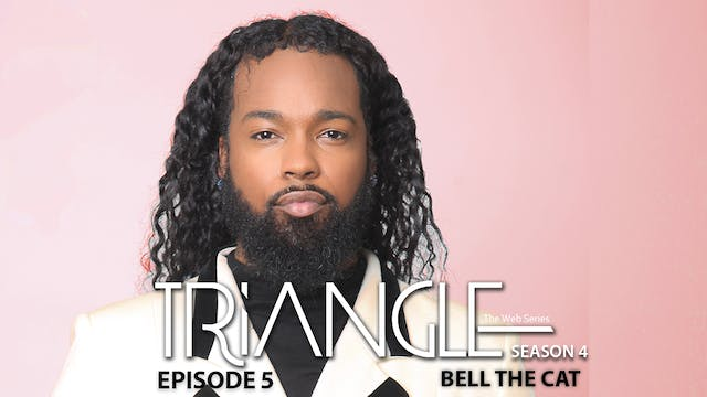 "TRIANGLE Season 4 Episode 5 ""Bell the Cat"""