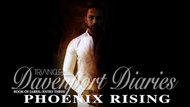 "Davenport Diaries Book of Jabril Entry 4 ""Phoenix Rising"""