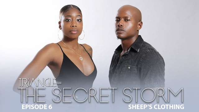 """TRIANGLE  """"The Secret Storm """"  Ep 6 """"Sheep's Clothing """""""