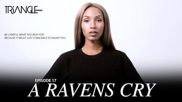 "TRIANGLE Season 2 Episode 17 ""A Ravens Cry"""