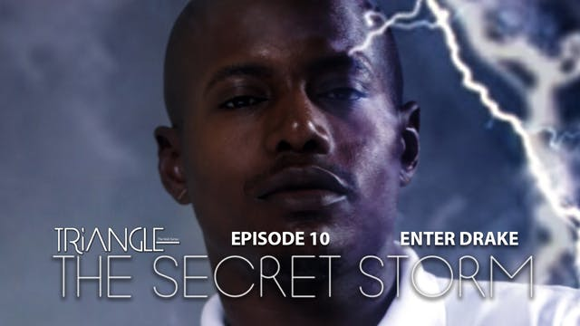 "TRIANGLE  ""The Secret Storm ""  Ep 10  ""Enter Drake """