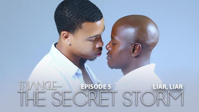 "TRIANGLE  ""The Secret Storm ""  Ep 5 ""Liar,Liar """