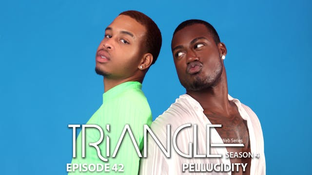 "TRIANGLE Season 4 Episode 42 ""Pellucidity"""