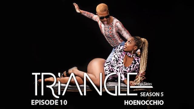 """TRIANGLE Season 5 Episode 10 """"Hoenocchio"""""""