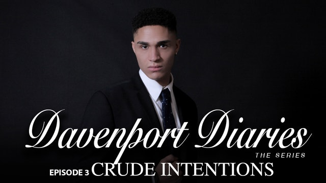 "Davenport Diaries The Series Episode 3 ""Crude Intentions"""