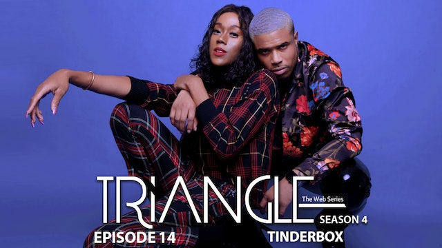 "TRIANGLE Season 4 Episode 14  ""Tinderbox"""