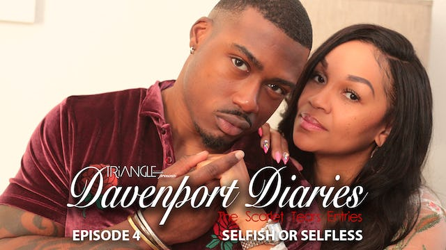 """Davenport Diaries """" The Scarlet Tears Entries"""" Episode 4 """" Selfish Or Selfless"""