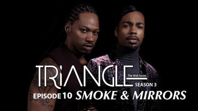 "TRIANGLE Season 3 Episode 10 ""Smoke & Mirrors"""