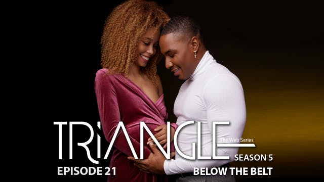 """TRIANGLE Season 5 Episode 21 """"Below the Belt"""""""