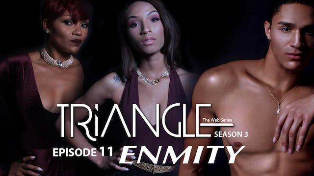 "TRIANGLE Season 3 Episode 11 ""Enmity"""