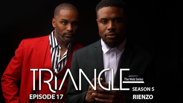 """TRIANGLE Season 5 Episode 17 """"Rienzo"""""""