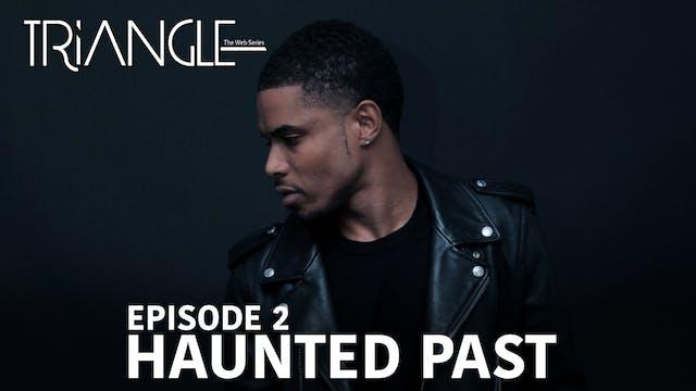 "TRIANGLE Season 2 Episode 2 ""Haunted Past"""