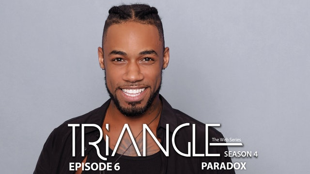 "TRIANGLE Season 4 Episode 6 ""Paradox"""