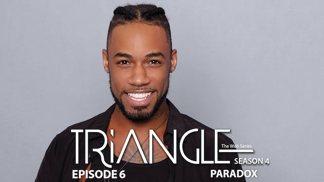 "TRIANGLE Season 4 Episode 6 ""Paradox"""