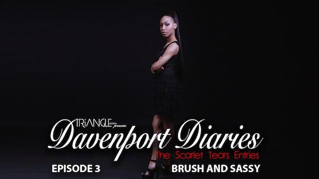"Davenport  Diaries ""The Scarlet Tears Entries"" Episode 3 ""Brash & Sassy"""