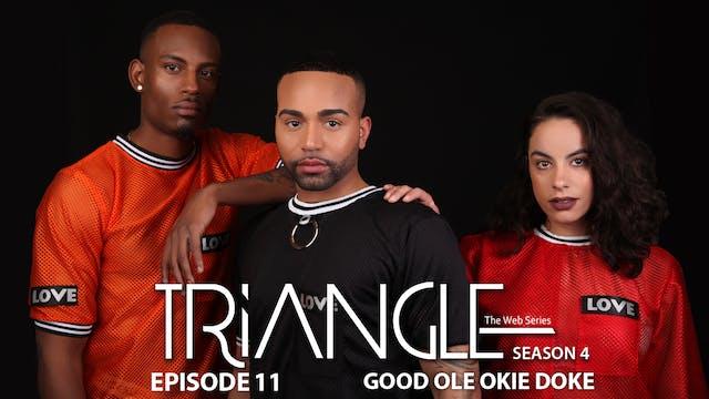 "TRIANGLE Season 4 Episode 11 ""Good Ole Okie Doke"""