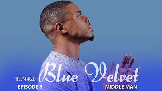 """TRIANGLE """"Blue Velvet""""  Episode 6 """"Middleman"""""""