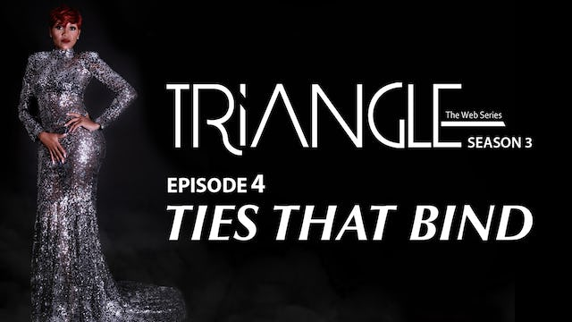 "TRIANGLE Season 3 Episode 4 ""Ties That Bind"""