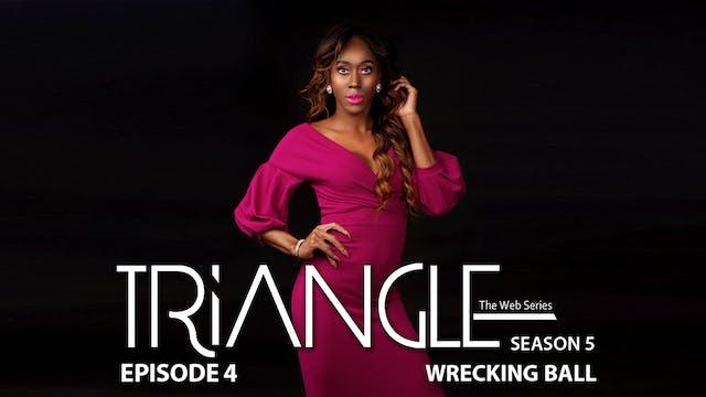 """TRIANGLE Season 5 Episode 4 """"Wrecking Ball"""""""