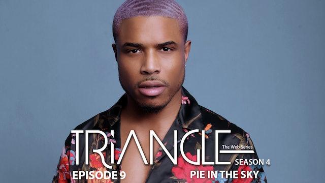 "TRIANGLE Season 4 Episode 9 ""Pie In The Sky"""