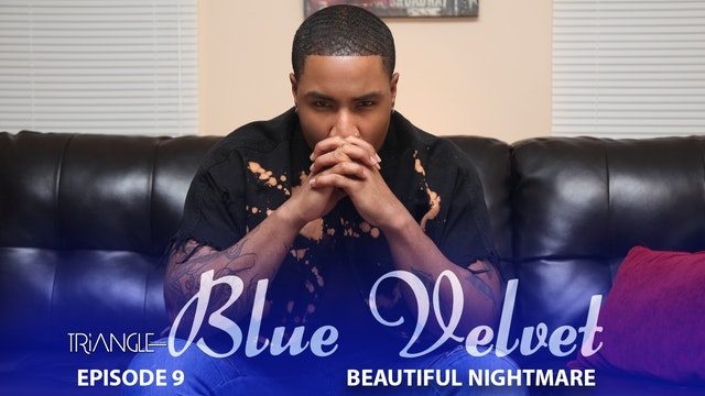 "TRIANGLE ""Blue Velvet"" Episode 9 ""Beautiful Nightmare"""