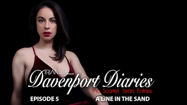 """Davenport Diaries """" The Scarlet Tears Entries"""" Episode 5 """"A Line In The Sand"""""""