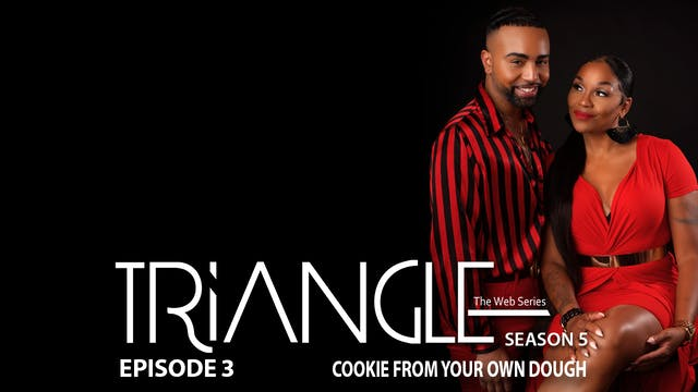 "TRIANGLE Season 5 Ep 3 ""Cookie From Your Own Doe"""