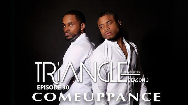 """TRIANGLE Season 3 Episode 30 """" Comeuppance """" Finale"""