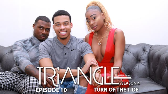 "TRIANGLE Season 4 Episode 10 ""Turn of The Tide"""