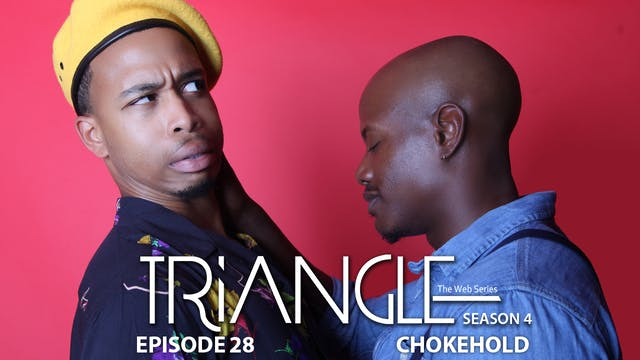 "TRIANGLE Season 4 Episode 28 ""Chokehold"""