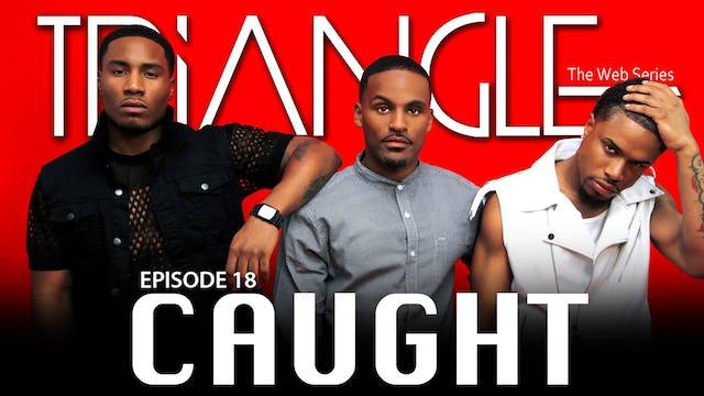 """TRIANGLE Season 2 Episode 18 """"Caught"""""""