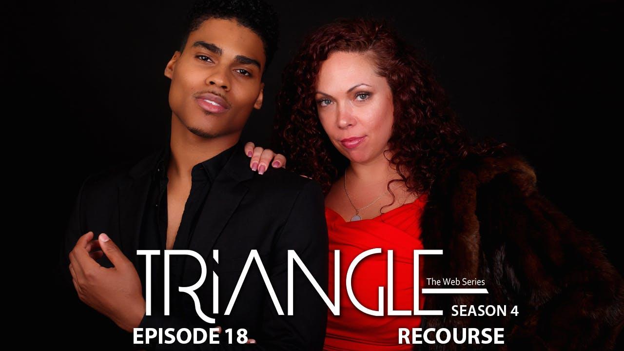 """TRIANGLE Season 4 Episode 18 """"Recourse"""""""