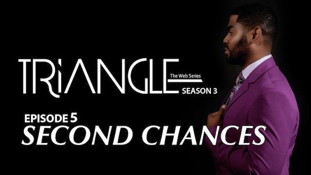 "TRIANGLE Season 3 Episode 5 ""Second Chances"""
