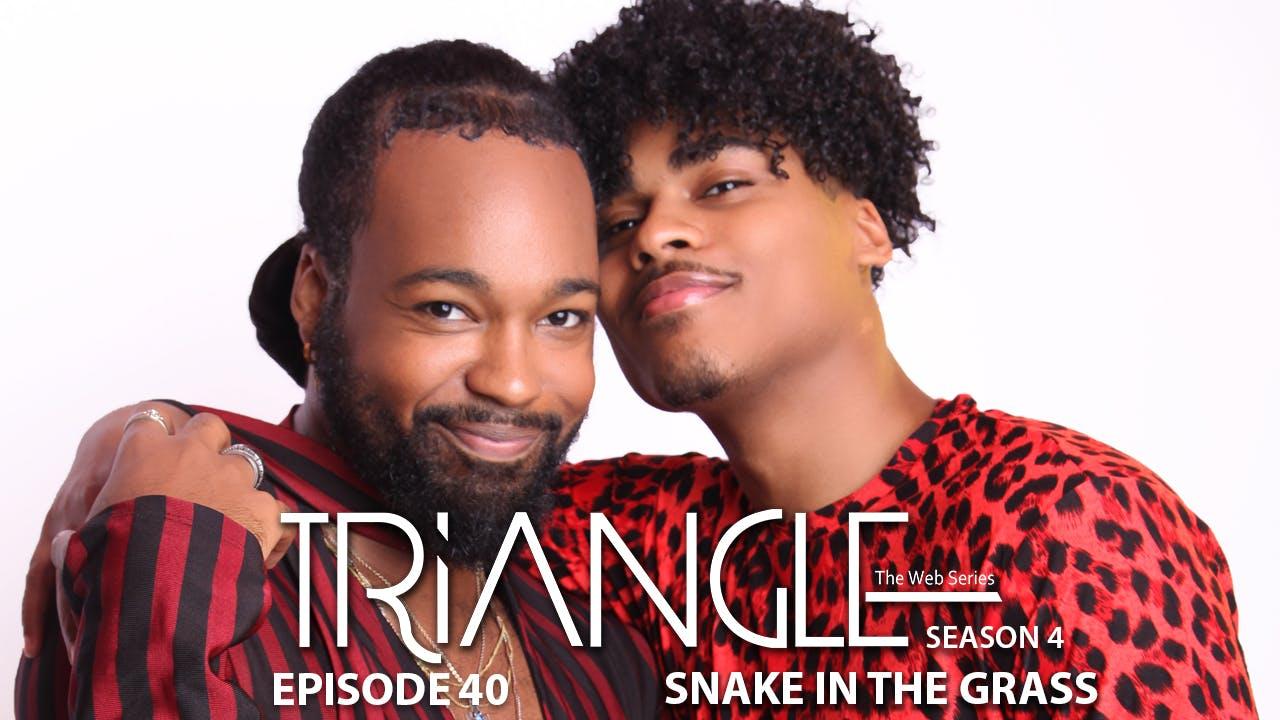 "TRIANGLE Season 4 Episode 40 ""Snake In The Grassr"""