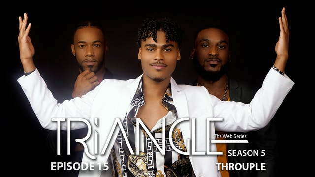 """TRIANGLE Season 5 Episode 15 """"Throuple"""""""