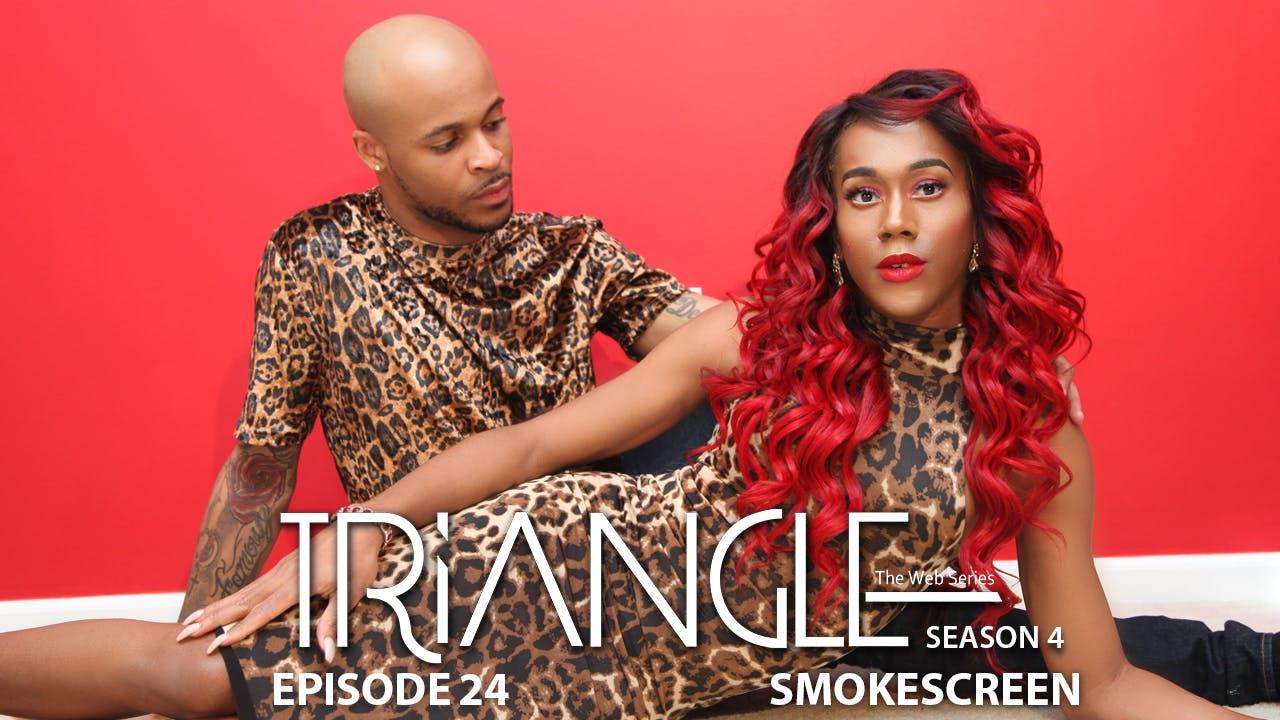 """TRIANGLE Season 4 Episode 24 """"Smokescreen"""""""