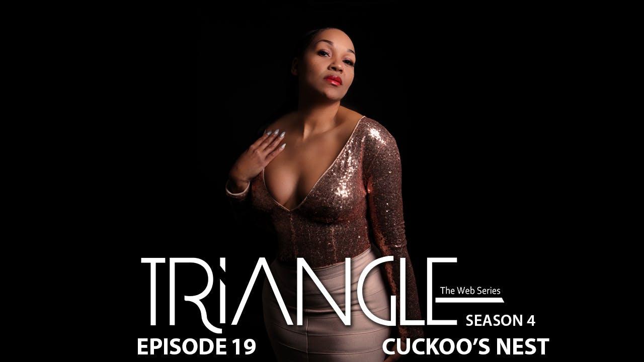 "TRIANGLE Season 4 Episode 19 ""Cuckoo's Nest"""