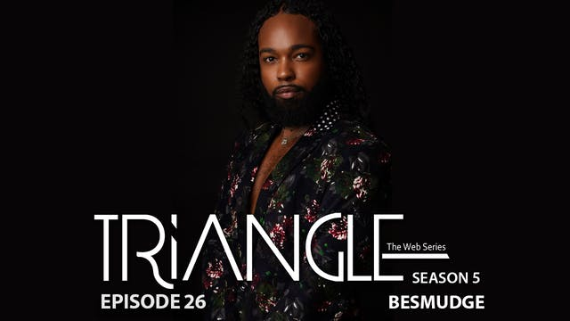 "TRIANGLE Season 5 Episode 26 ""Besmudge"""