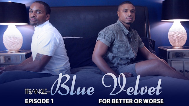 "TRIANGLE ""Blue Velvet""  Episode 1 For Better Or Worse"""