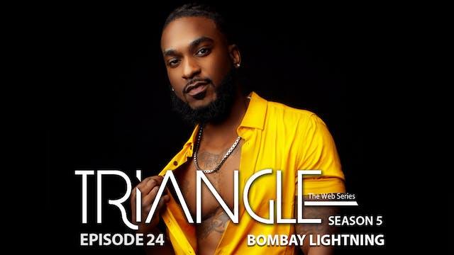 """TRIANGLE Season 5 Episode 24 """"Bombay Lightning"""""""