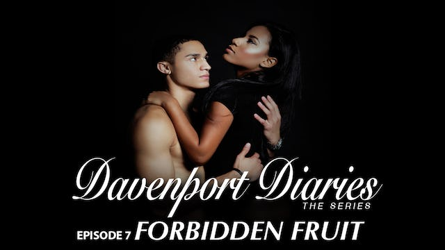 "Davenport Diaries The Series Episode 7 ""Forbidden Fruit"""
